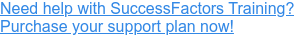 Need SuccessFactors Training & Support? Purchase your support plan now!